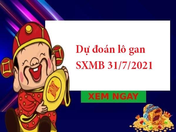 Dự đoán lô gan SXMB 31/7/2021
