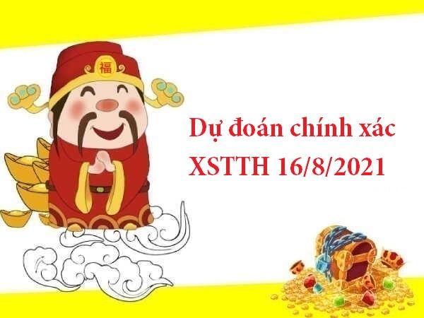Dự đoán chính xác XSTTH 16/8/2021 hôm nay thứ 2