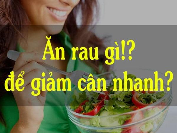 Ăn rau gì để giảm cân? Các loại rau tốt cho việc giảm cân