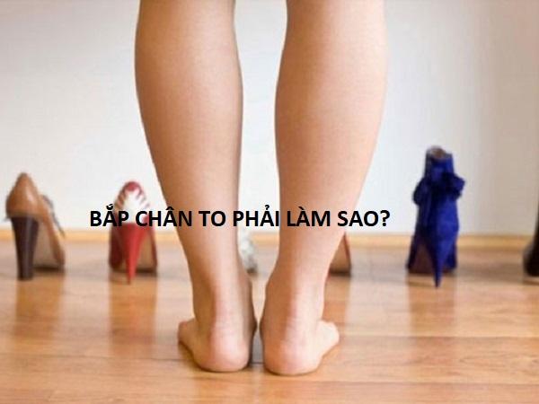 Bắp chân to cơ phải làm sao? Cách giảm mỡ bắp chân